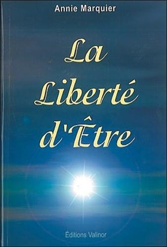 Annie Marquier - La liberté d'être ou La voie de la plénitude.
