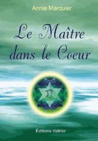 Annie Marquier - Le Maître dans le Coeur - Ou la grande révolution de la conscience. 1 CD audio