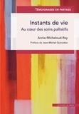Annie Micheloud-rey - Instants de vie - Au coeur des soins palliatifs.