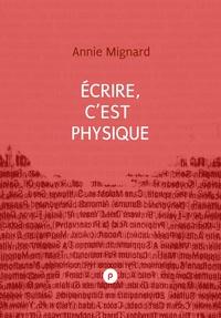 Annie Mignard - Écrire, c'est physique - Le travail de l'écrivain au quotidien.