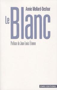 Annie Mollard-Desfour - Le Blanc - Dictionnaire de la couleur, mots et expressions d'aujourd'hui (XXe-XXIe siècles).