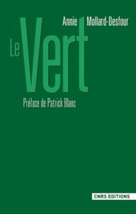 Annie Mollard-Desfour - Le vert - Dictionnaire de la couleur, mots et expressions d'aujourd'hui XXe-XXIe.