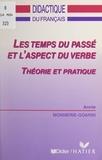 Annie Monnerie-Goarin - Les temps du passé et l'aspect du verbe - Théorie et pratique.