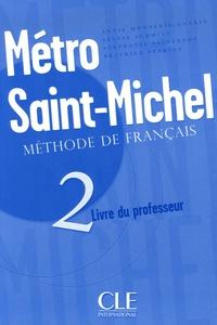 Annie Monnerie-Goarin et Sylvie Schmitt - Metro Saint-Michel - Tome 2, Méthode de français, Livre du professeur.