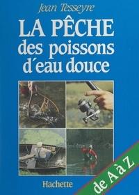 Annie Morand et Jean Tesseyre - La pêche des poissons d'eau douce.