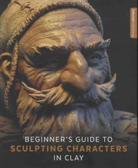 Annie Moss - Beginner's Guide to Sculpting Characters in Clay.