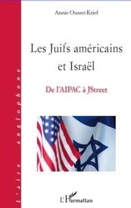 Annie Ousset-Krief - Les Juifs américains et Israël - De l'Aipac à JStreet.