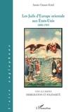 Annie Ousset-Krief - Les Juifs d'Europe orientale aux Etats-Unis - 1880-1905.