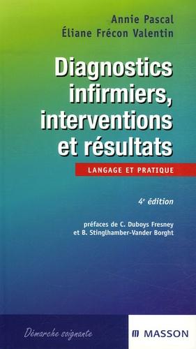 Annie Pascal et Eliane Frécon Valentin - Diagnostics infirmiers, interventions et résultats - Langage et pratique.