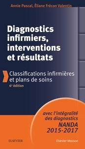 Annie Pascal et Eliane Frécon Valentin - Diagnostics infirmiers, interventions et résultats - Classifications infirmières et plans de soins.