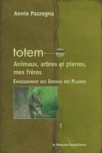 Annie Pazzogna - Totem - Animaux, arbres et pierres, mes frères.