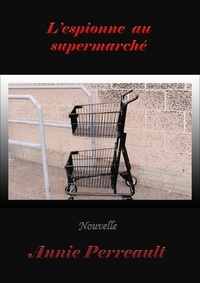 Annie Perreault - L'espionne au supermarché.