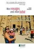 Annie Perreault - Mes voyages avec mon bébé - Chine, Tunisie, Egypte, Inde, Amérique centrale, toutes les destinations sont possibles.