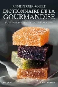 Annie Perrier-Robert - Dictionnaire de la gourmandise - Pâtisseries, friandises et autres douceurs.