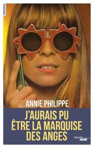 Annie Philippe - J'aurais pu être la marquise des anges.