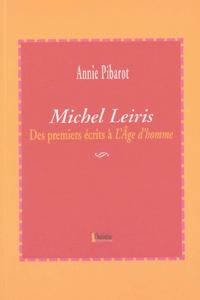Annie Pibarot - Michel Leiris - Des premiers écrits à L'Age d'homme.