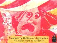 Annie Pican - Masques de théâtre et aquarelles - Jean-Pierre Laurent - La Tripe de Caen.