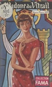 Annie Pierre Hot - La madone du vitrail.
