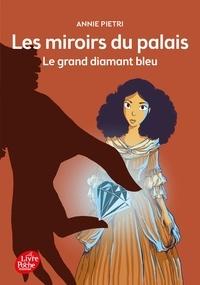 Annie Pietri - Les miroirs du palais - Tome 3 - Le grand diamant bleu.