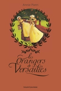 Annie Pietri - Les orangers de Versailles Tome 1 : .
