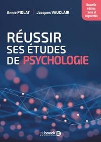 Annie Piolat et Jacques Vauclair - Réussir ses études de psychologie.
