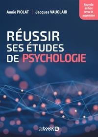Annie Piolat et Jacques Vauclair - Réussir ses études de psychologie - Nouvelle édition revue et augmentée.