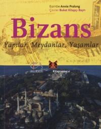 Annie Pralong - Bizans - Yapılar, meydanlar, yaşamlar.