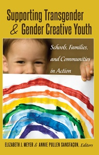 Annie Pullen sansfaçon et Elizabeth j. Meyer - Supporting Transgender and Gender Creative Youth - Schools, Families, and Communities in Action.