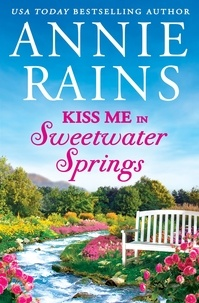 Annie Rains - Kiss Me in Sweetwater Springs - A Sweetwater Springs short story.