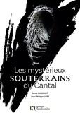 Annie Rassinot et Jean-Philippe Usse - Les mystérieux souterrains du Cantal.