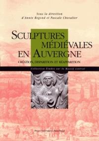 Annie Regond et Pascale Chevalier - Sculptures médiévales en Auvergne - Création, disparition et réapparition.