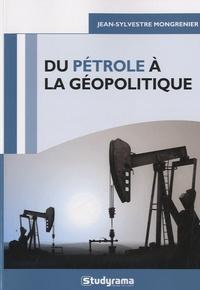 Annie Reithmann et Jean-Sylvestre Mongrenier - Du pétrole à la géopolitique.