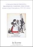 Annie Renonciat et Lionnette Arnodin Chegaray - L'image pour enfants - Pratiques, normes, discours (France et pays francophones, XVIe-XXe siècles).