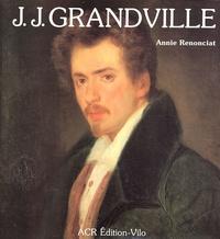 Annie Renonciat - La vie et l'oeuvre de J.J. Grandville.