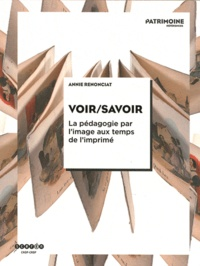 Annie Renonciat - Voir/Savoir - La pédagogie par l'image au temps de l'imprimé, du XVIe au XXe siècle.