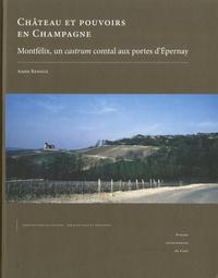 Annie Renoux - Château et pouvoirs en Champagne - Montfélix un castrum comtal aux portes d'Epernay.