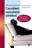 Annie Rochette et Philippe Gaulin - Phénoménologie de l'accident vasculaire cérébral - Pourquoi un AVC ce jour-là et dans ces circonstances ?.