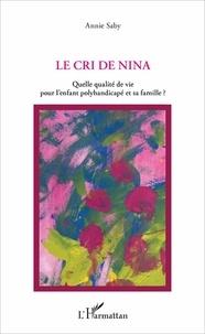 Annie Saby - Le cri de Nina - Quelle qualité de vie pour l'enfant polyhandicapé et sa famille ?.