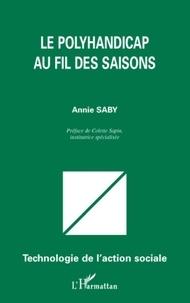 Annie Saby - Le polyhandicap au fil des saisons.