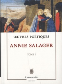 Annie Salager - Oeuvres poétiques - Tome 1.