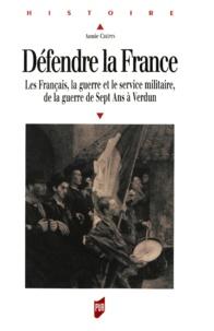 Annie Saliget - Défendre la France - Les Français, le guerre et le service militaire, de la guerre de Sept Ans à Verdun.