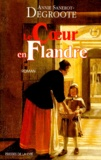 Annie Sanerot-Degroote - Le coeur en Flandre.