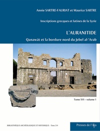 Annie Sartre-Fauriat et Maurice Sartre - Inscriptions grecques et latines de la Syrie - L'Auranitide - Tome 16, Volume 1 : Qanawat et la bordure nord du jebel al-'Arabb.