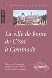 Annie Sartre-Fauriat et François Bertrandy - La ville de Rome de César à Commode.