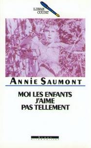 Annie Saumont - Moi les enfants, j'aime pas tellement.