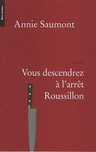 Annie Saumont - Vous descendrez à l'arrêt Roussillon.