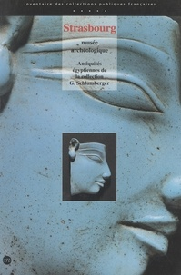 Annie Schweitzer et Claude Traunecker - Strasbourg, musée archéologique : antiquités égyptiennes de la collection G. Schlumberger.