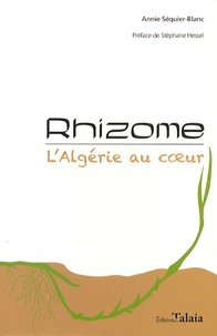 Annie Séquier-Blanc - Rhizome, l'Algérie au coeur.
