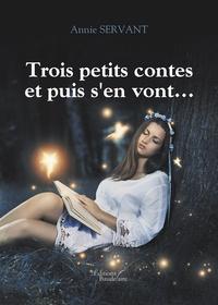 Annie Servant - Trois petits contes et puis s'en vont.