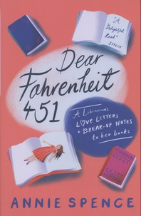 Annie Spence - Dear Fahrenheit 451 - A Librarian's Love Letters and Break-Up Notes to Her Books.